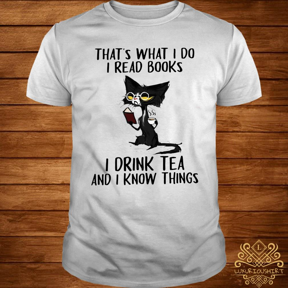 That's What I Do I Read Book Si Drink Tea And I Know Things Shirt