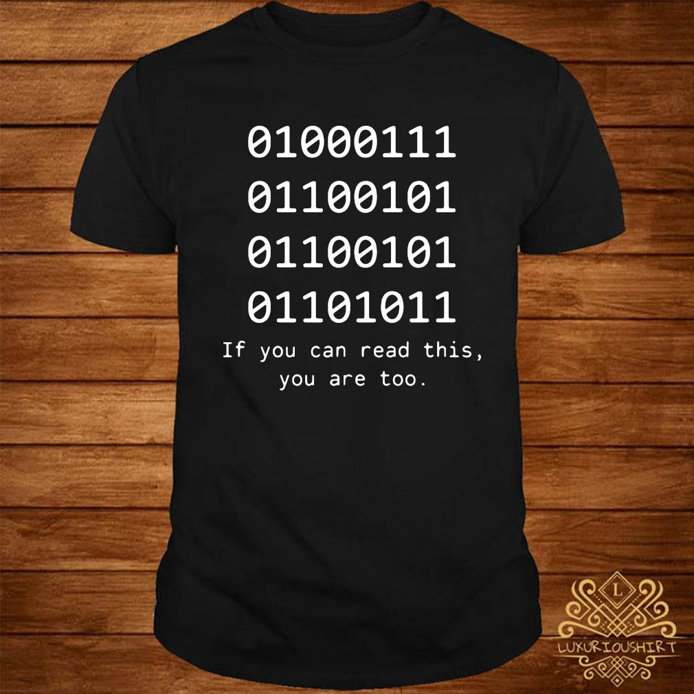 01000111 If You Can Read This You Are Too Shirt