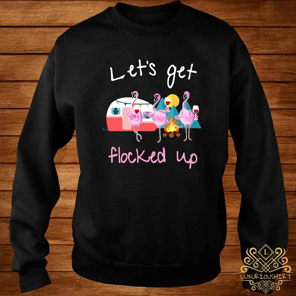 Camping Flamingo Let's Get Flocked Up Shirt sweater