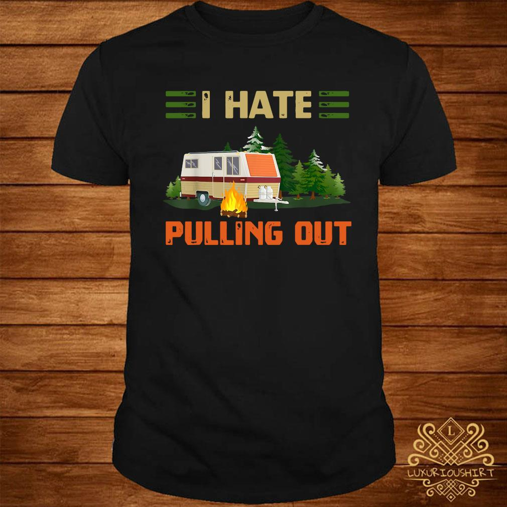 Camping I Hate Pulling Out Shirt