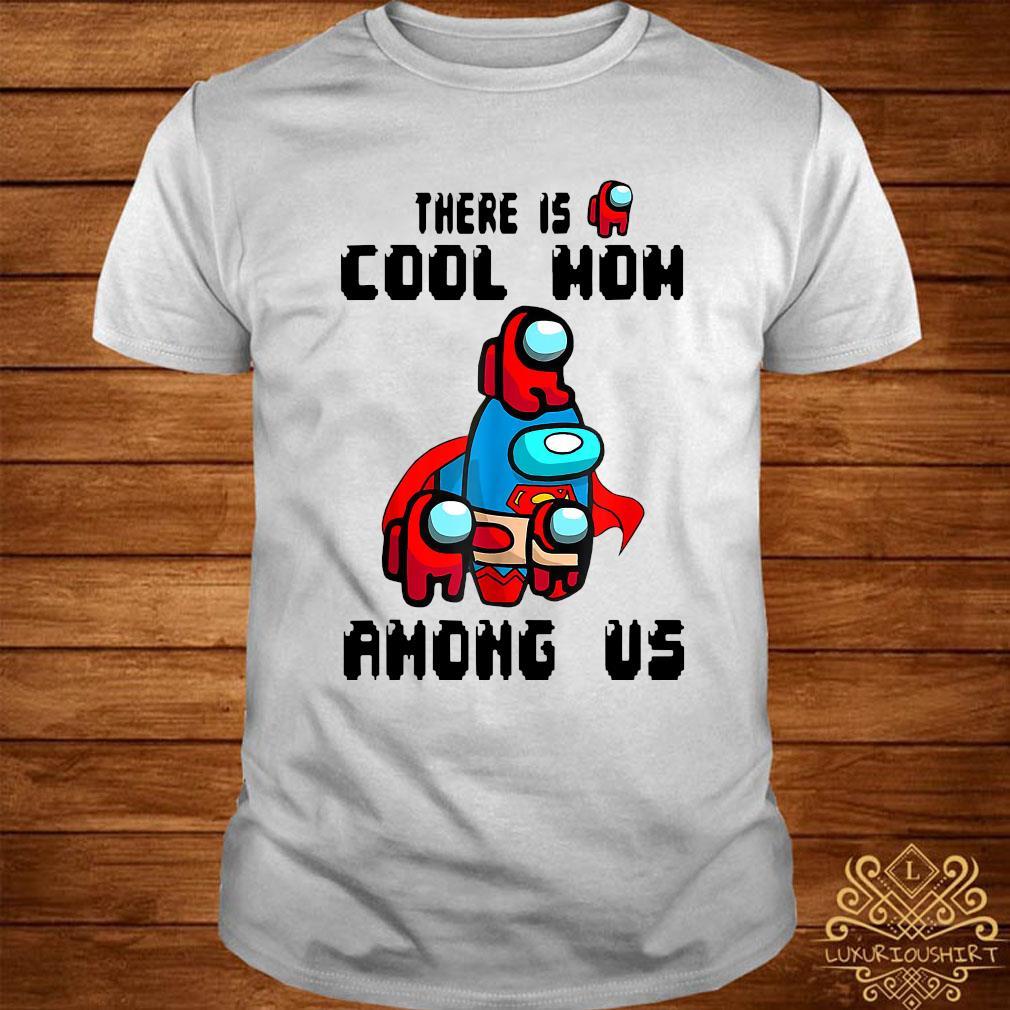 There Is Cool Mom Among Us Shirt