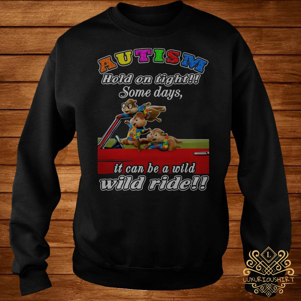Chipmunks autism hold on tight some days it can be a wild wild ride sweater