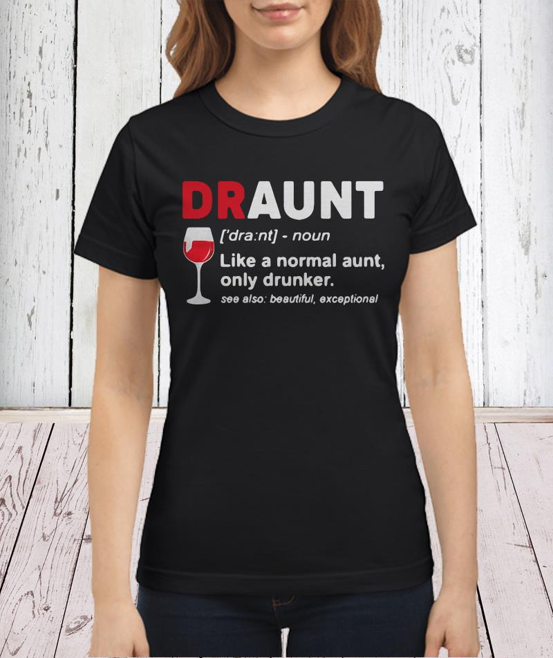 Draunt like a normal aunt only drunker wine ladies shirt