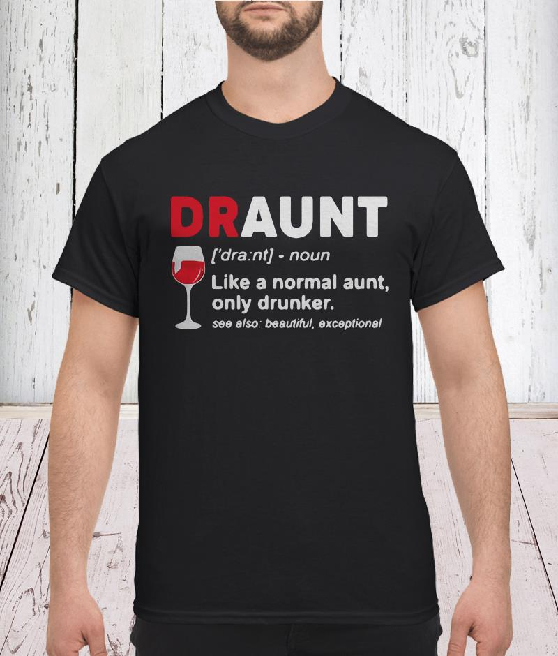Draunt like a normal aunt only drunker wine men t-shirt