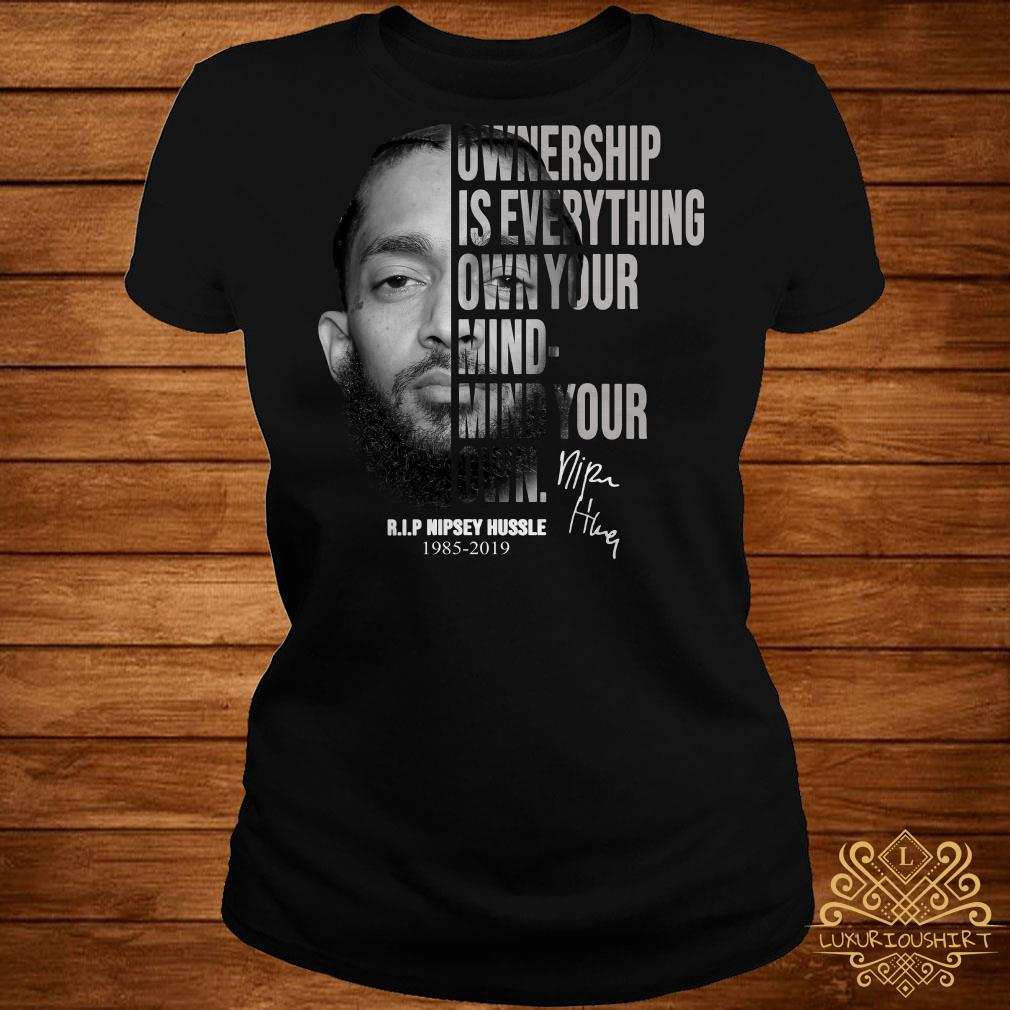 Nipsey Hussle Ownership is everything own your mind mind your own ladies tee