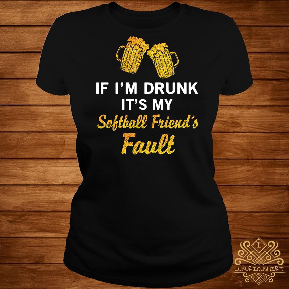 If I drunk it my softball friend's fault ladies tee