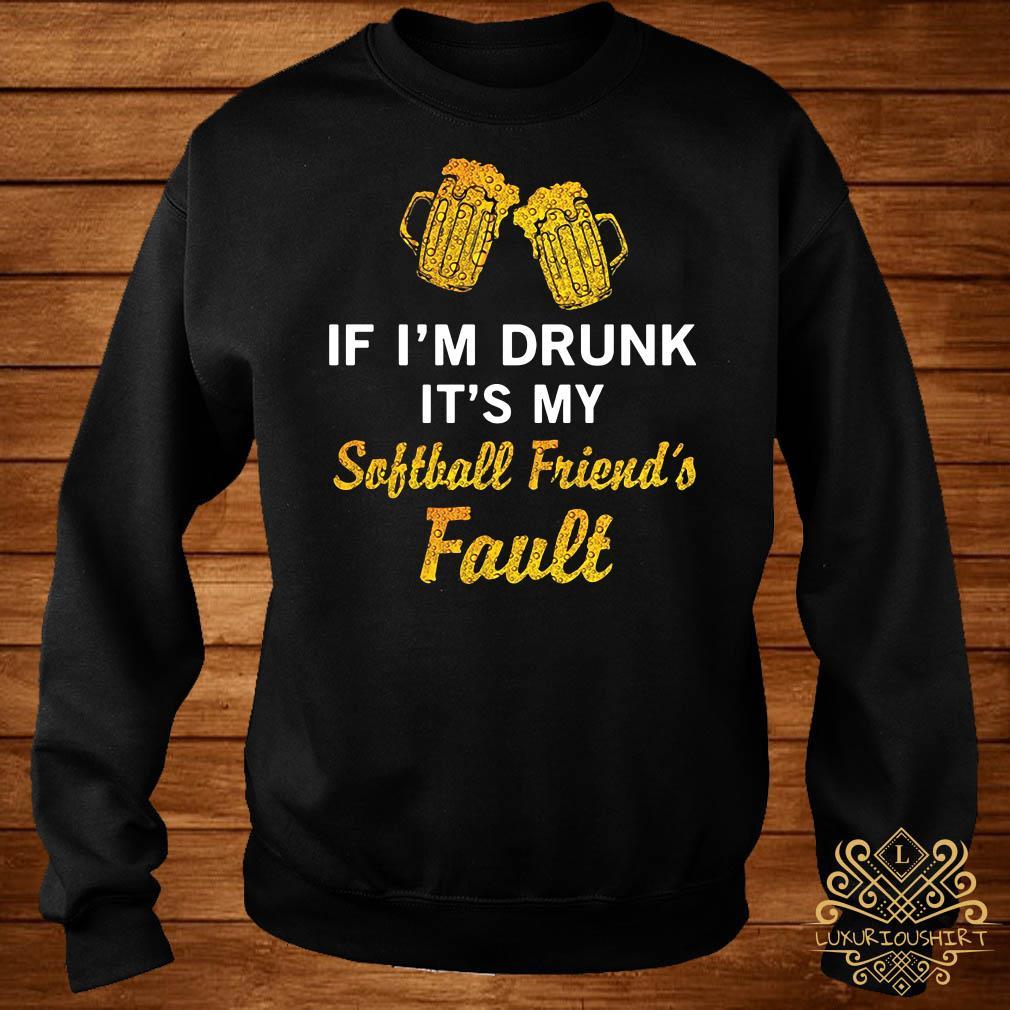 If I drunk it my softball friend's fault sweater