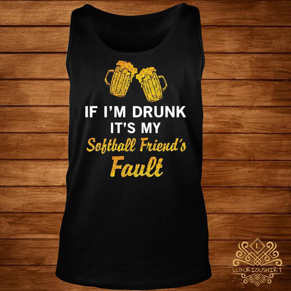 If I drunk it my softball friend's fault tank-top