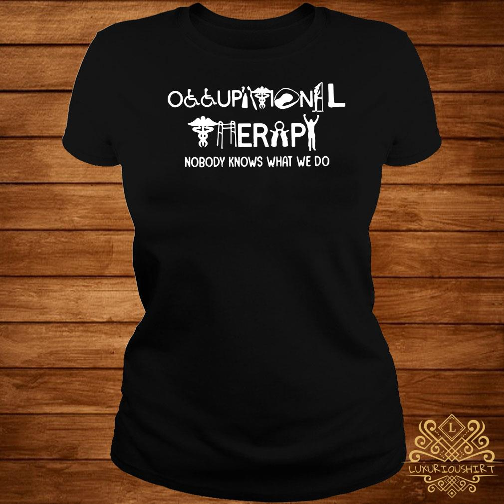 Occupational therapy nobody knows what we do ladies tee