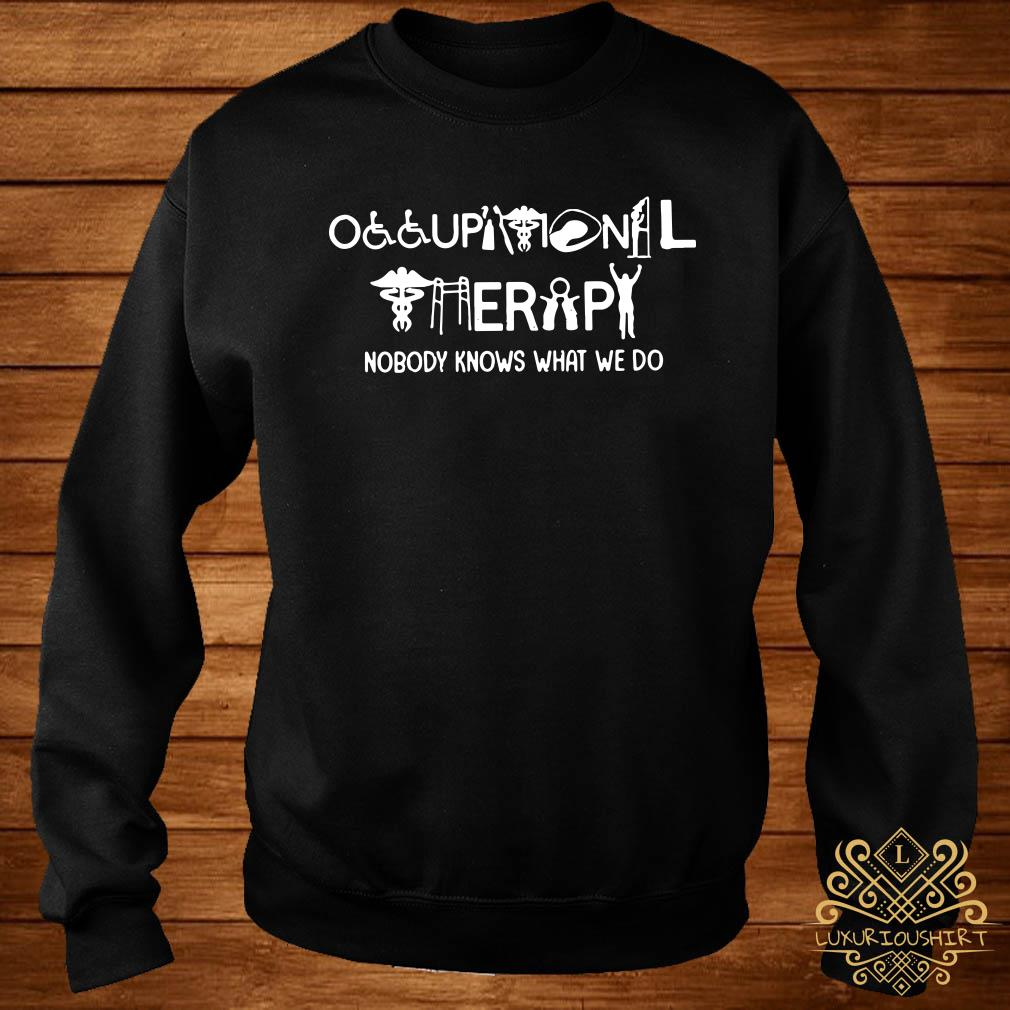 Occupational therapy nobody knows what we do sweater