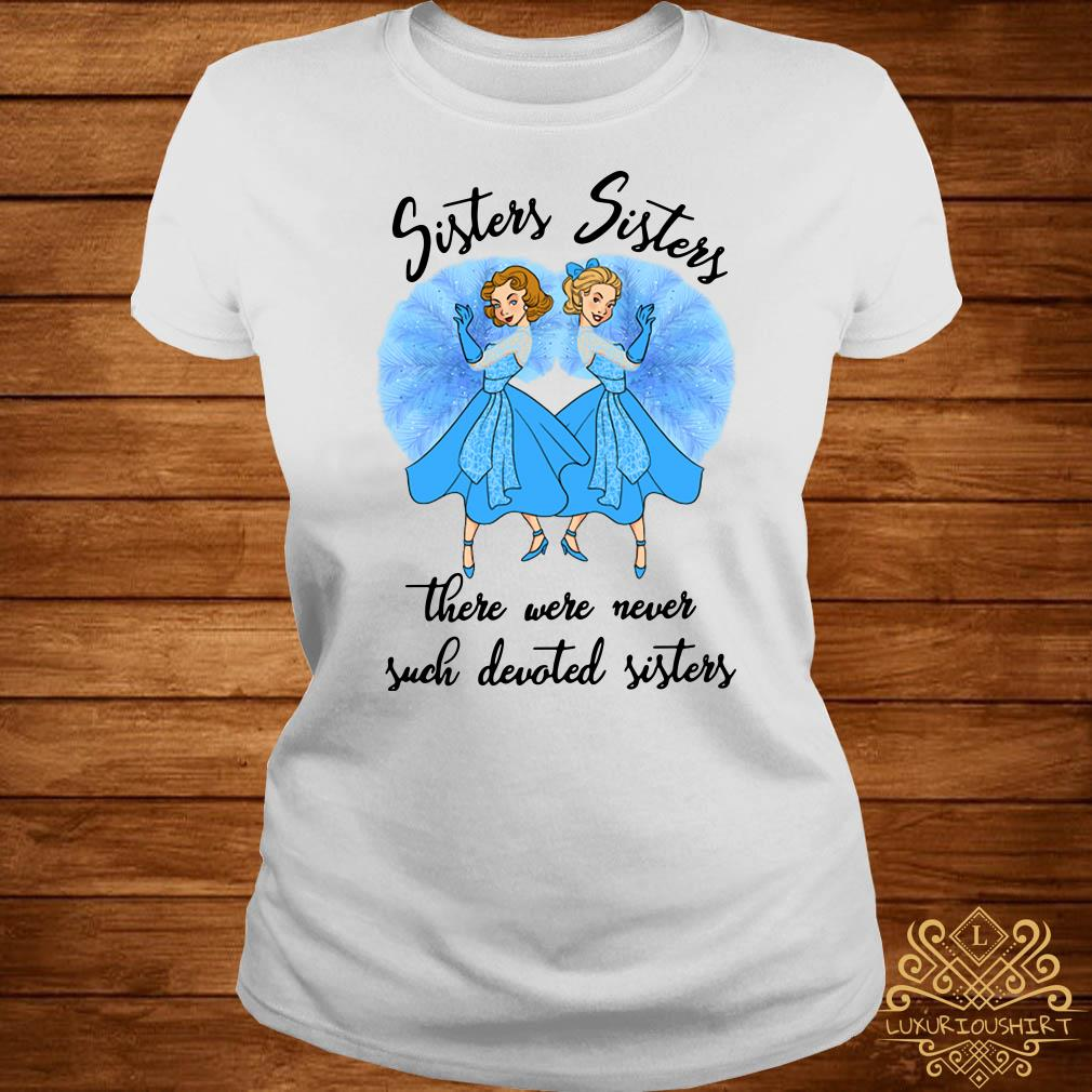 Sisters Sisters There Were Never Such Devoted Sisters Ladies Tee