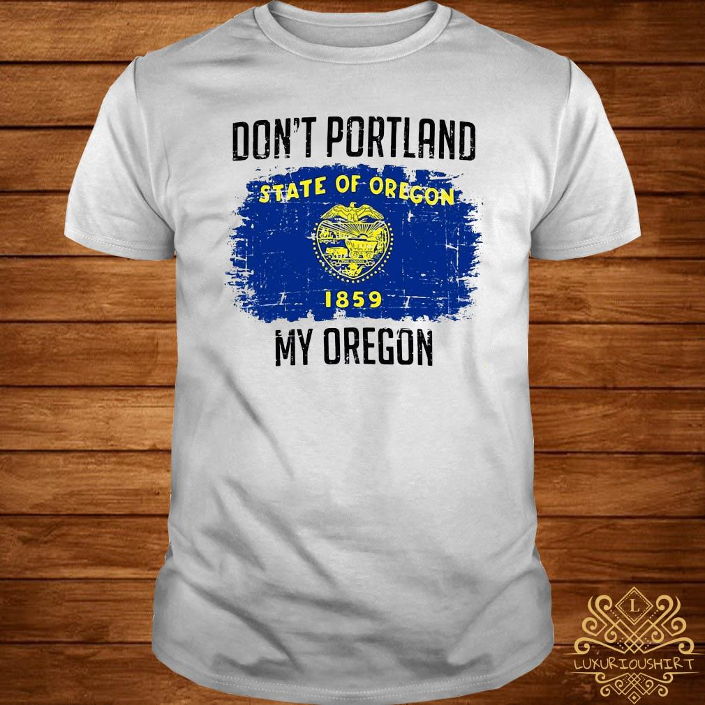 Don't Portland State Of Oregon My Oregon Shirt