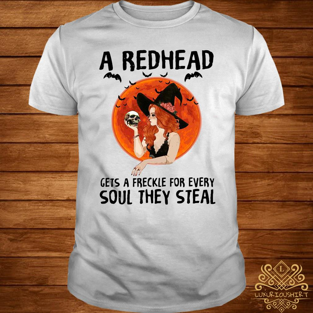 A Redhead Gets A Freckle For Every Soul They Steal Shirt