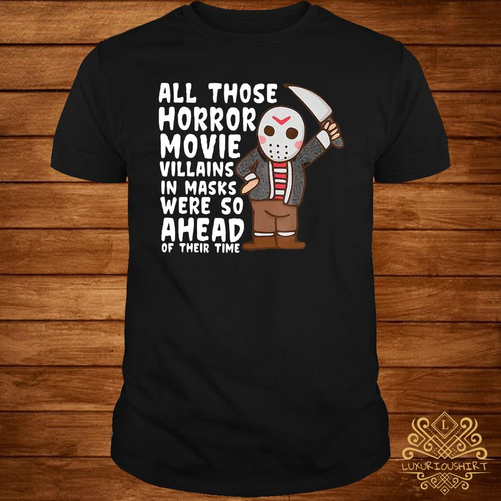 All Those Horror Movie Villains In Mask We're So Ahead Of Their Time Shirt