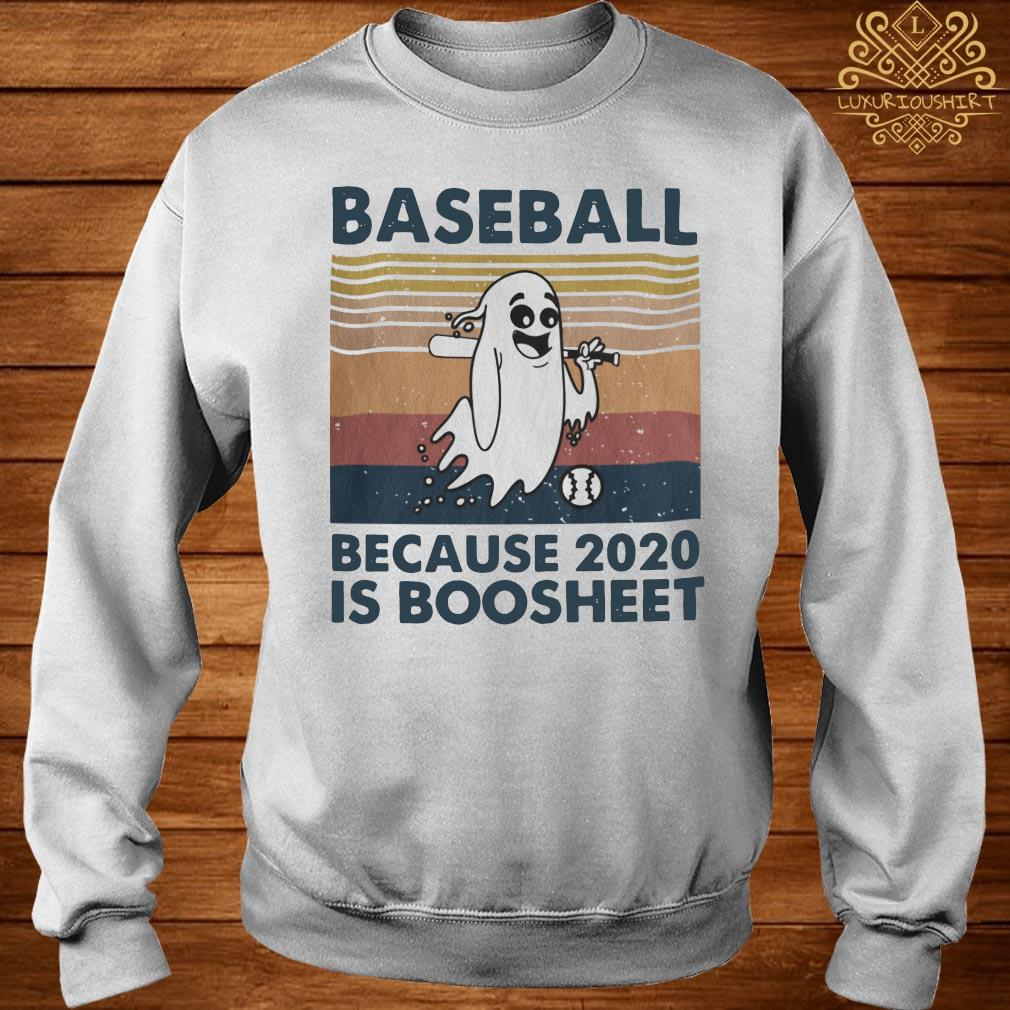 Baseball Because 2020 Is Boosheet Shirt sweater