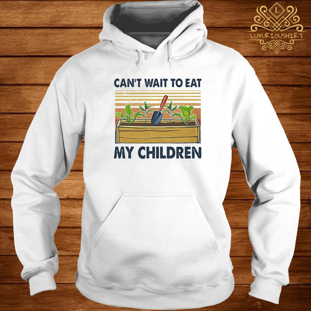 Can't Wait To Eat My Children Shirt hoodie