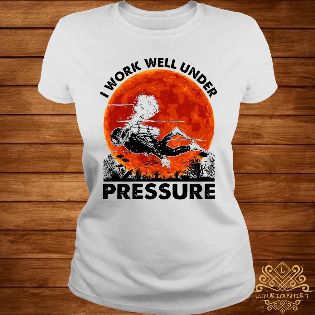I Work Well Under Pressure Shirt ladies-tee