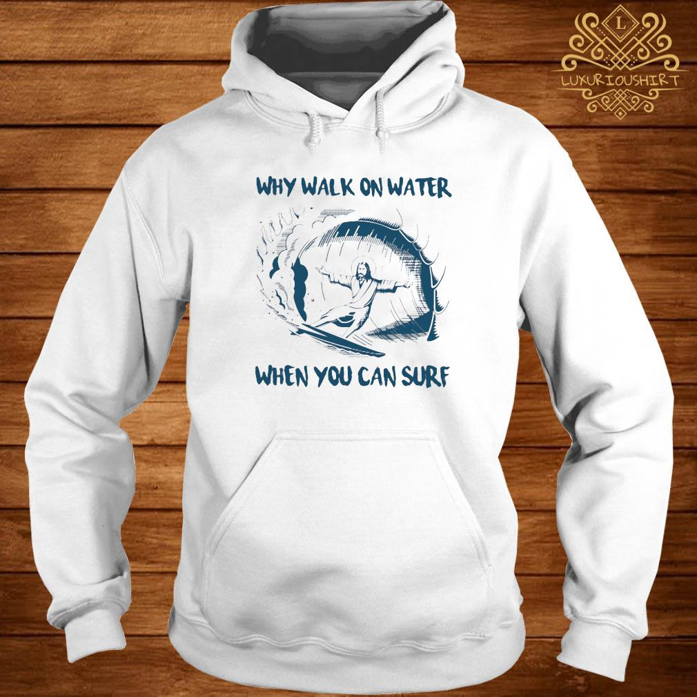 Surfing Jesus Why Walk On Water When You Can Surf Shirt hoodie