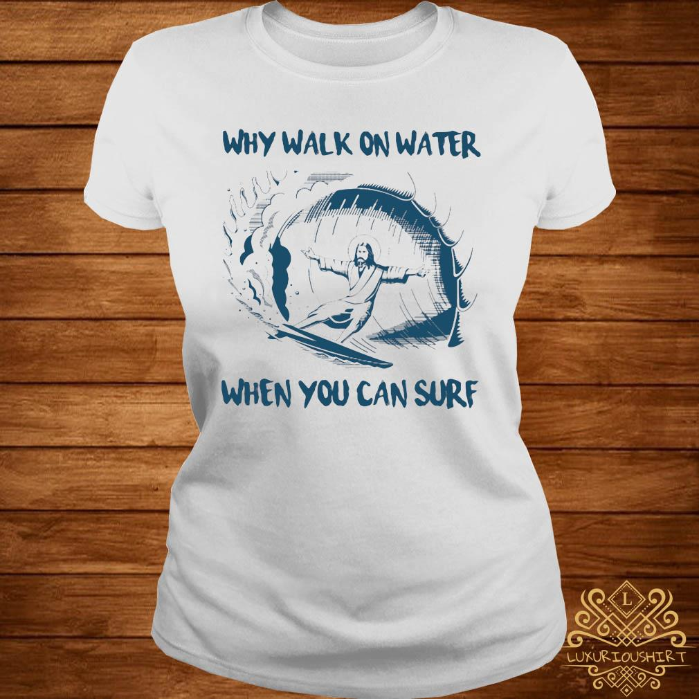 Surfing Jesus Why Walk On Water When You Can Surf Shirt ladies-tee