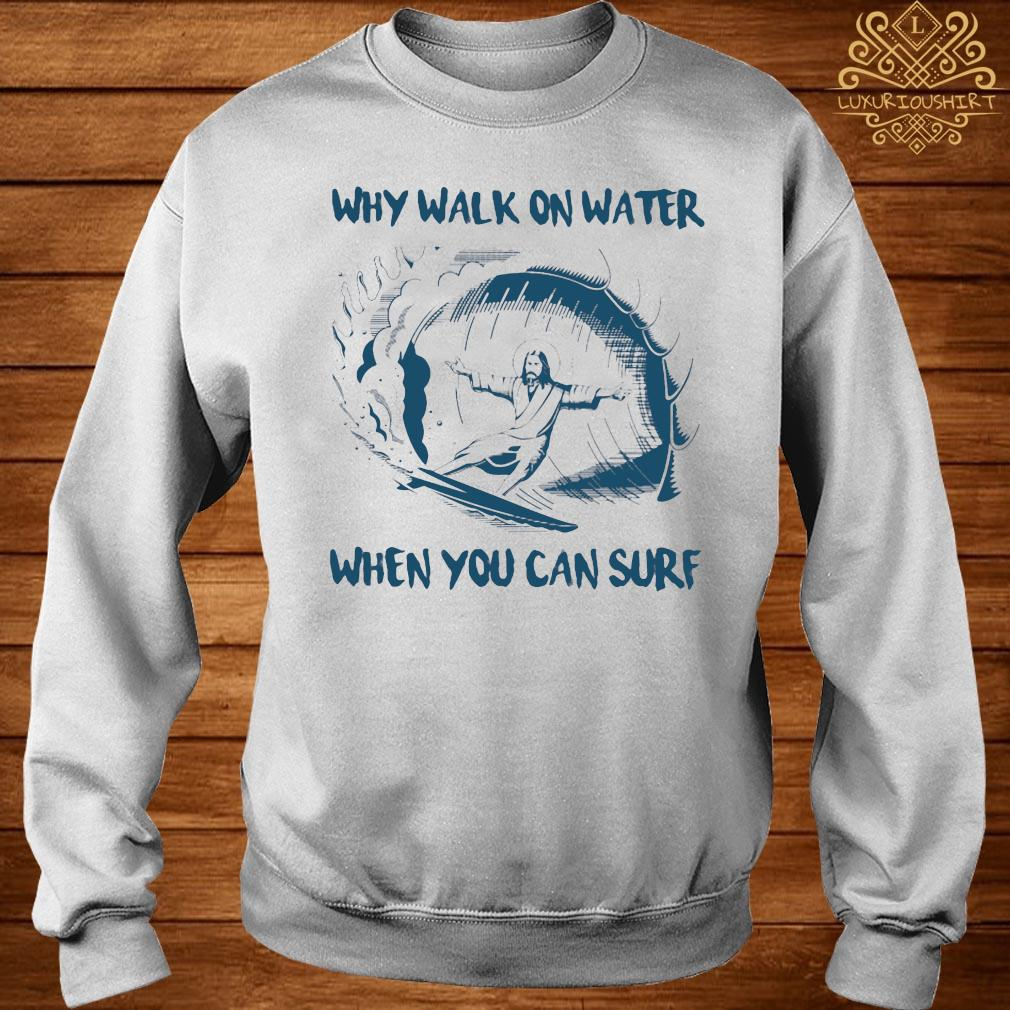 Surfing Jesus Why Walk On Water When You Can Surf Shirt sweater