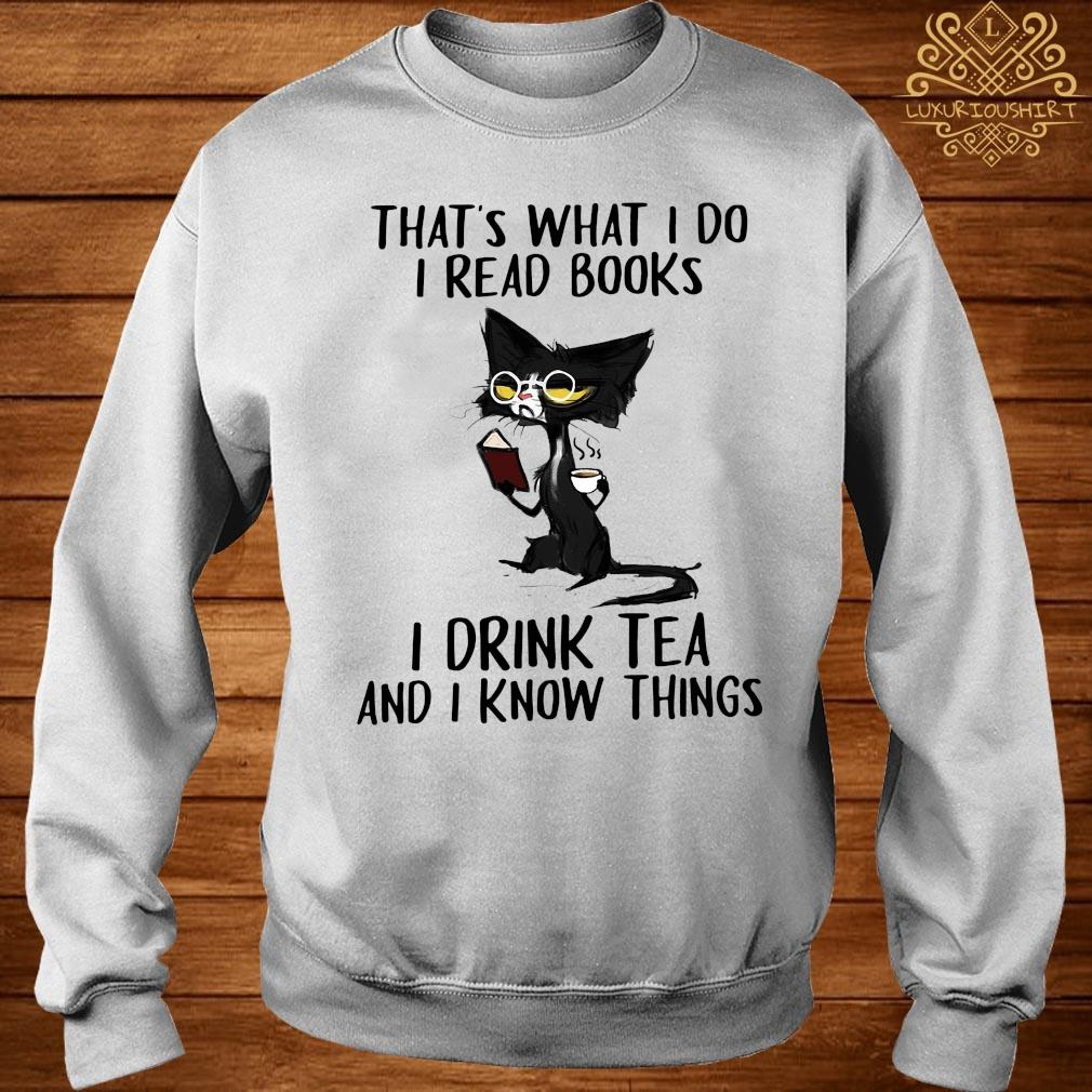 That's What I Do I Read Book Si Drink Tea And I Know Things Shirt sweater