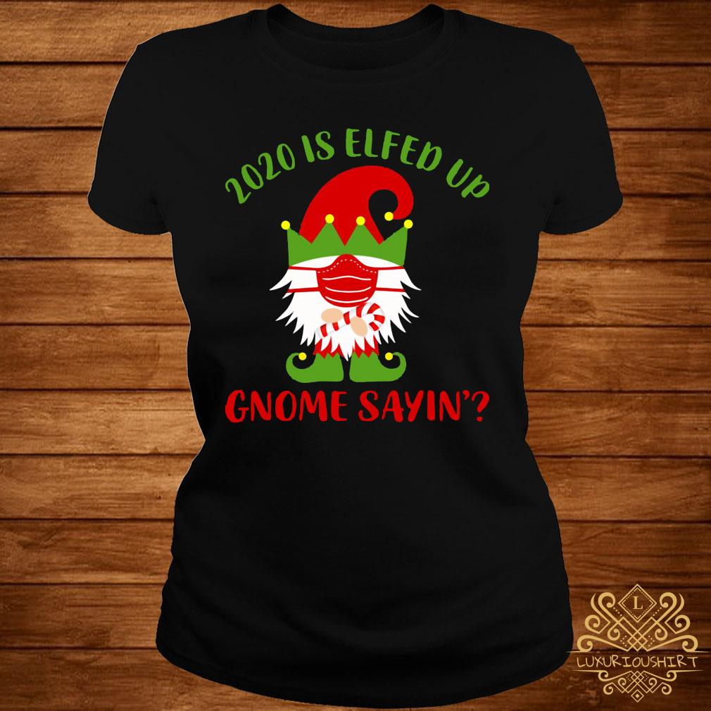 2020 Is Elfed Up Gnome Sayin' Shirt ladies-tee