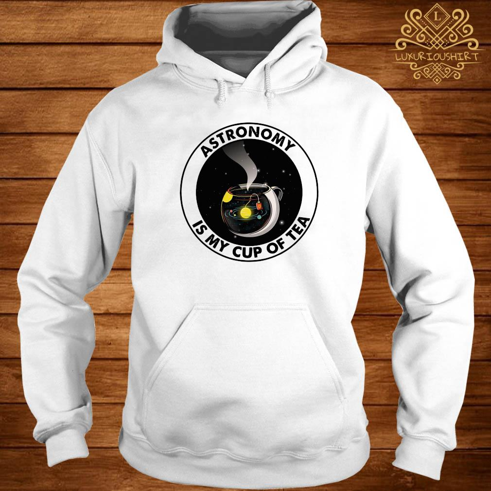 Astronomy Is My Cup Of Tea Shirt hoodie
