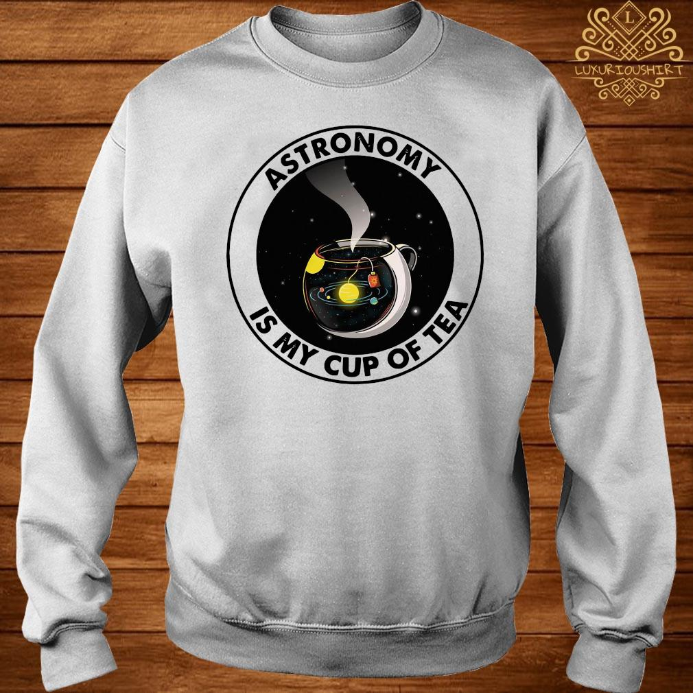 Astronomy Is My Cup Of Tea Shirt sweater