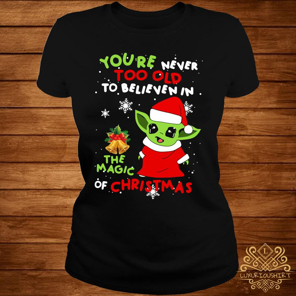 Baby Yoda You're Never Too Old To Believe In The Magic Of Christmas Shirt ladies-tee