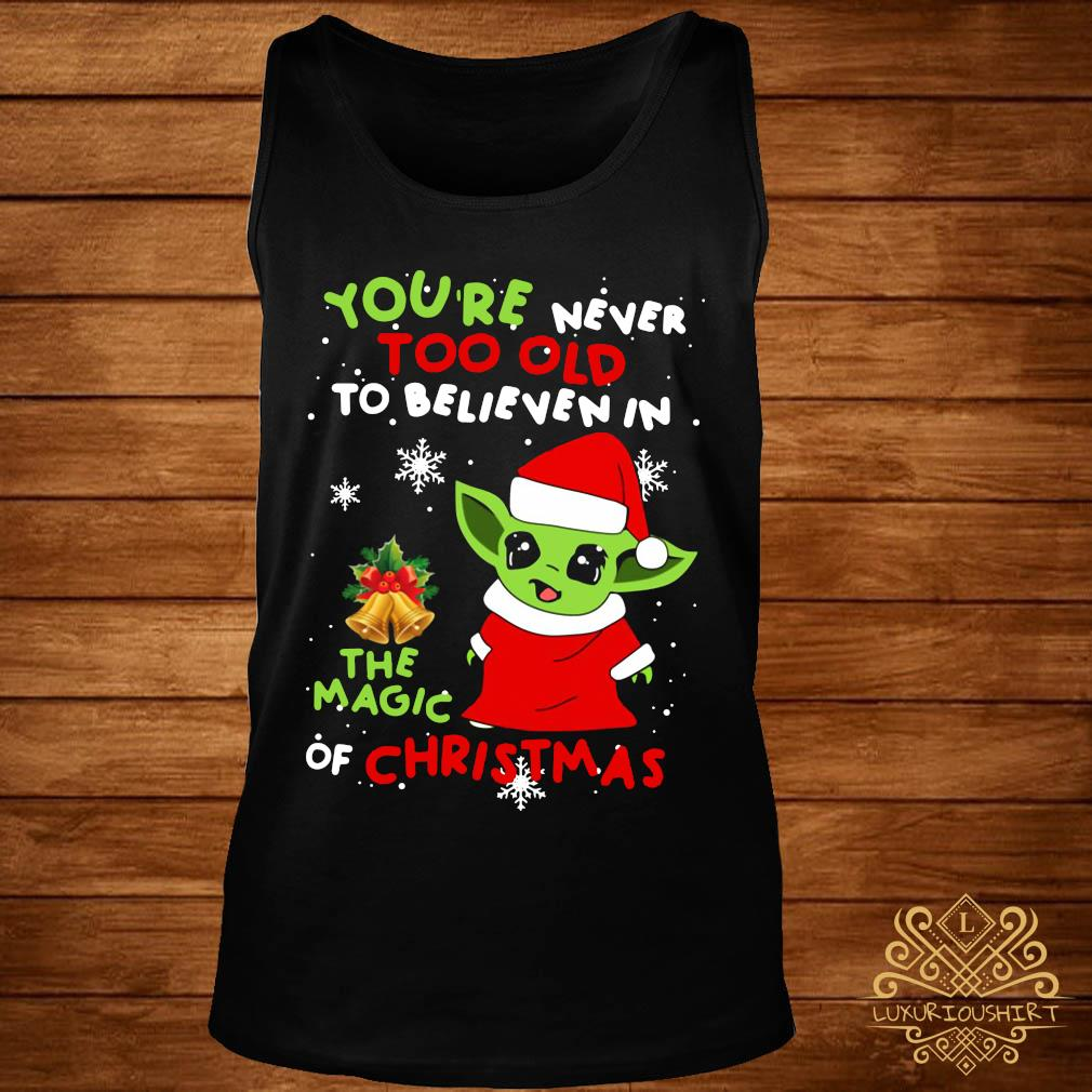 Baby Yoda You're Never Too Old To Believe In The Magic Of Christmas Shirt tank-top