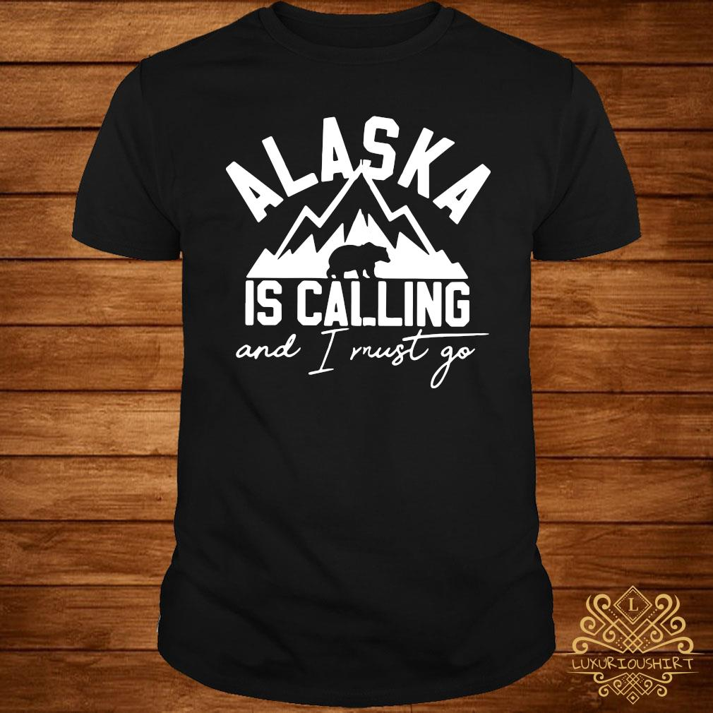 Bear Alaska Is Calling And I Must Go Shirt