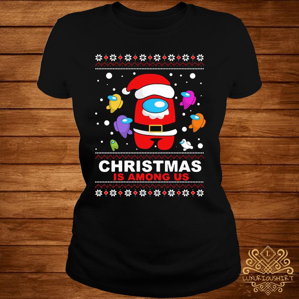 Christmas Is Among Us Ugly Sweats ladies-tee