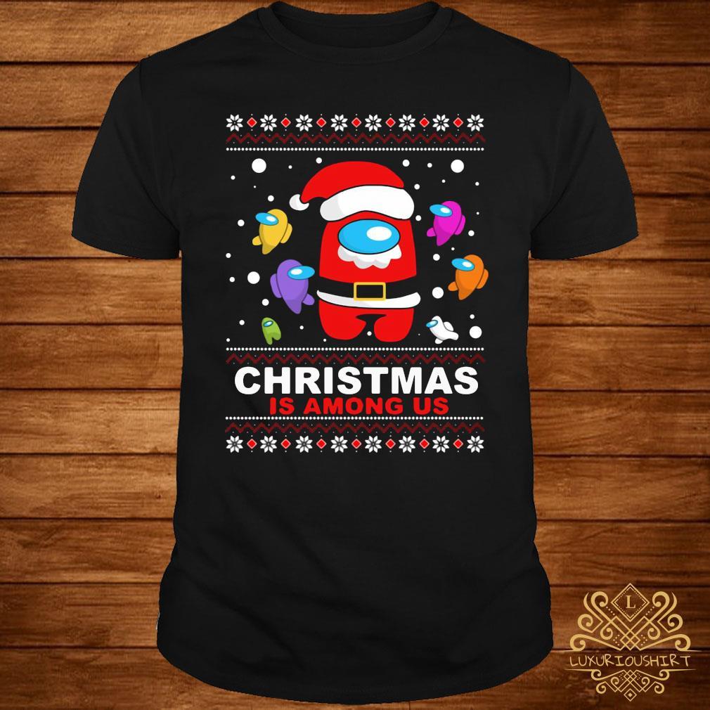 Christmas Is Among Us Ugly Sweatshirt
