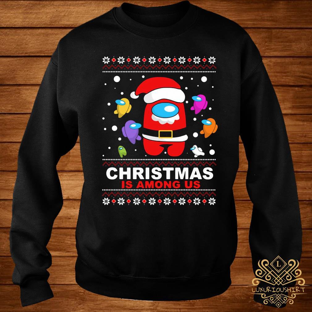 Christmas Is Among Us Ugly Sweats sweater