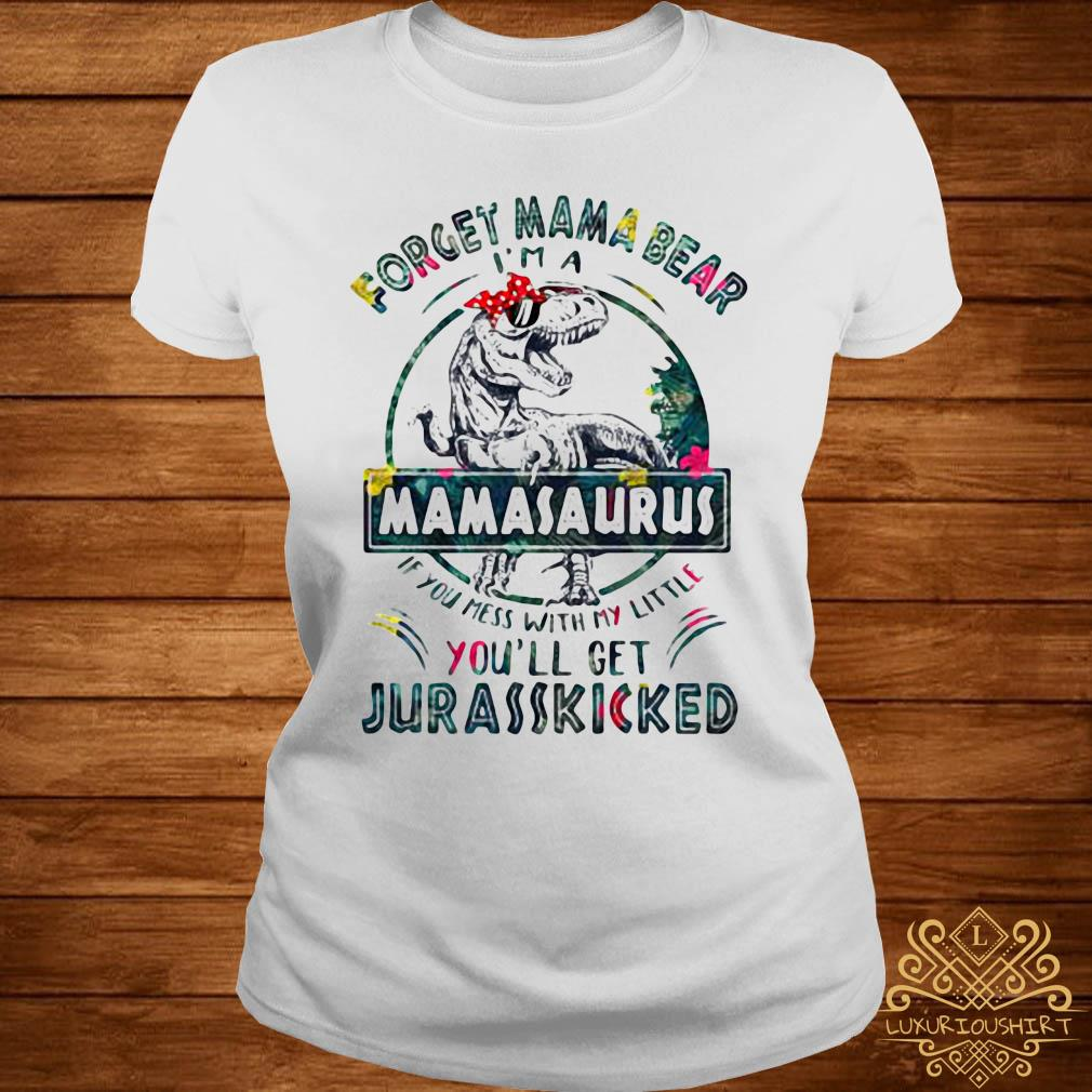 Dinosaur T-rex Forget Mama Bear Mamasaurus If You Mess With My Little You'll Get Jurasskicked Shirt ladies-tee