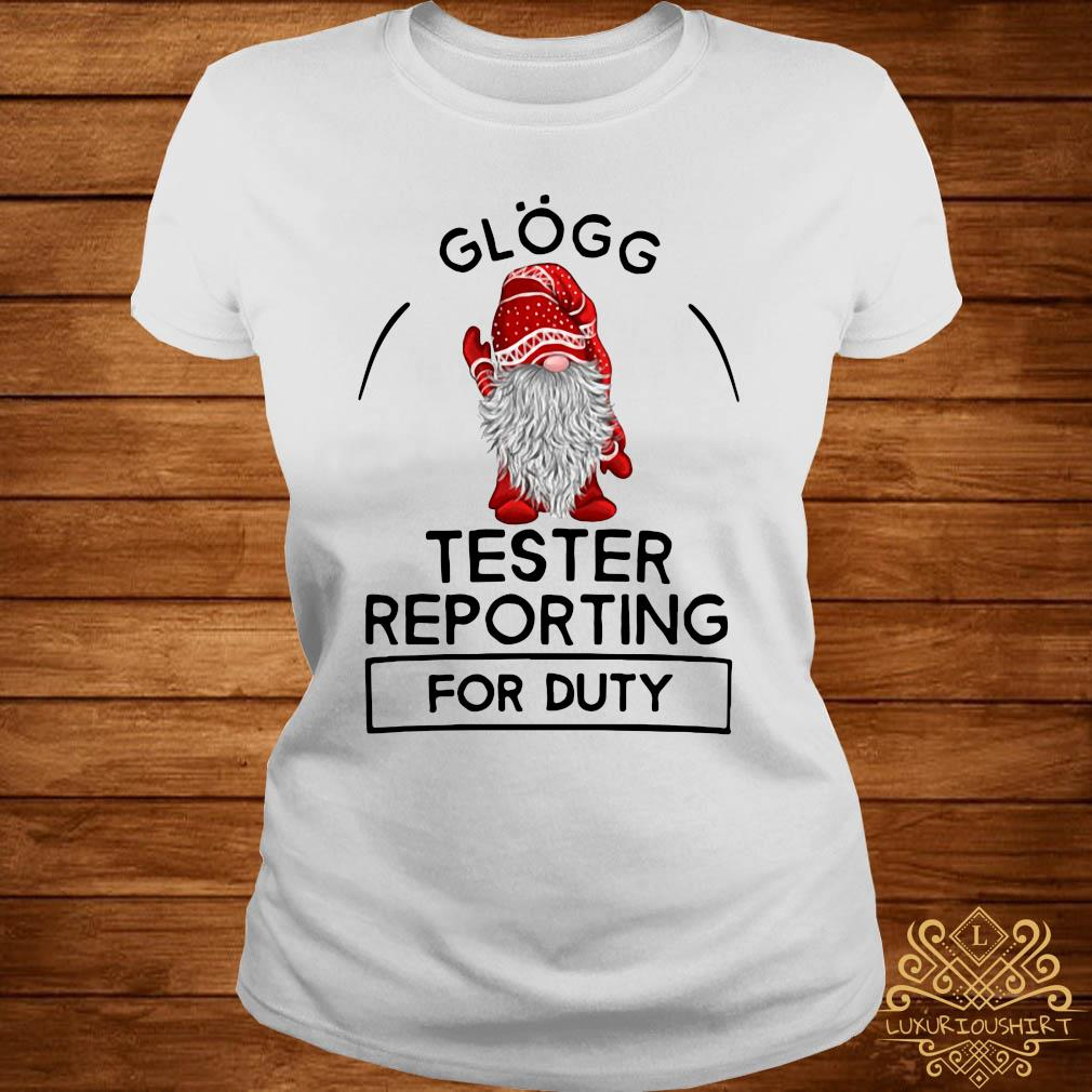 Gnome Glogg Tester Reporting For Duty Shirt ladies-tee