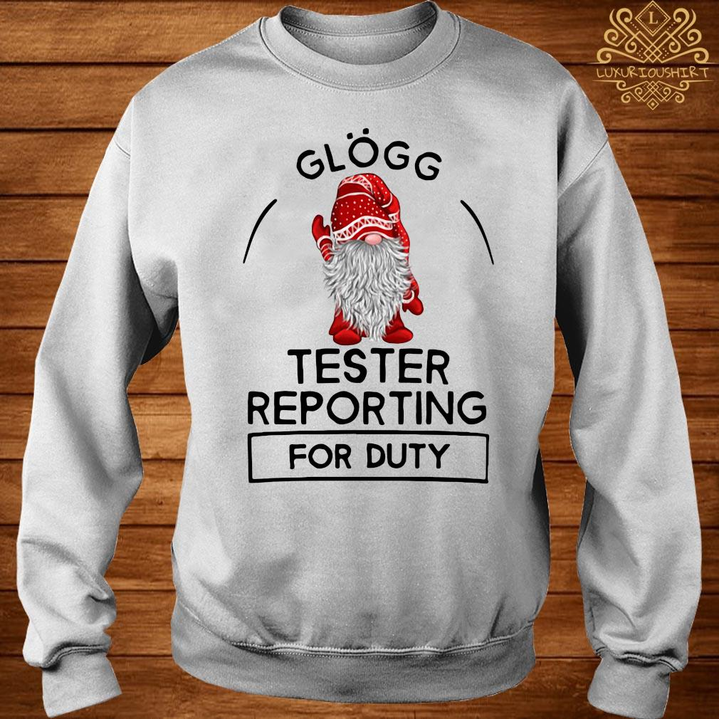 Gnome Glogg Tester Reporting For Duty Shirt sweater