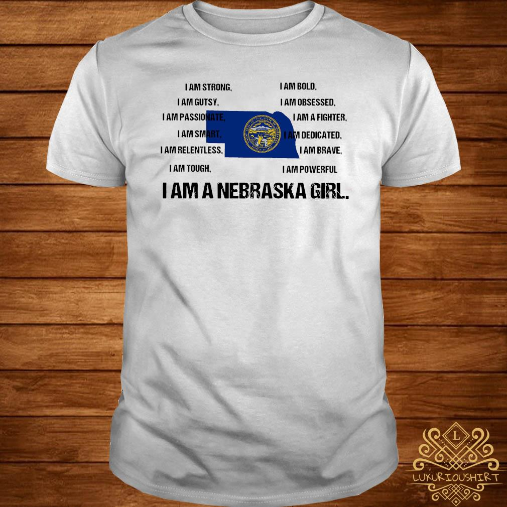I Am Strong I Am Bold I Am Gutsy I Am Obsessed I Am A Nebraska Girl Shirt