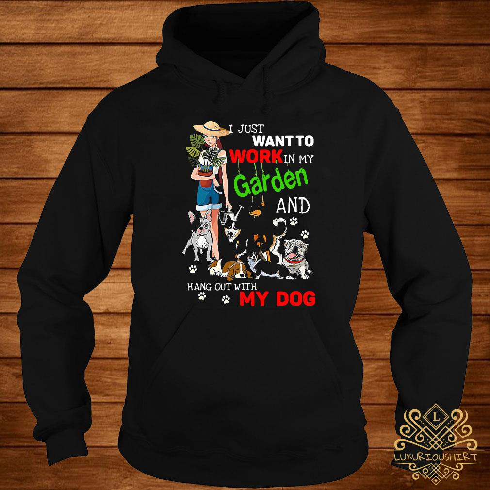 I Just Want To Work In My Garden And Hang Out With My Dog Lover Shirt hoodie