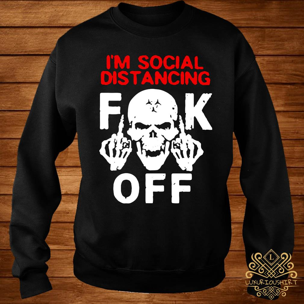 I'm Social Distancing Fuck Off Coronavirus Shirt sweater