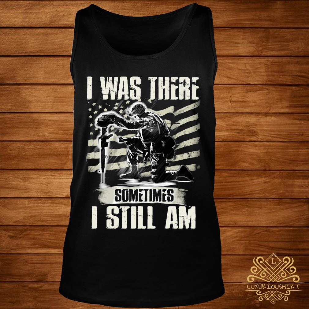 I Was There Sometimes I Still Am Shirt tank-top