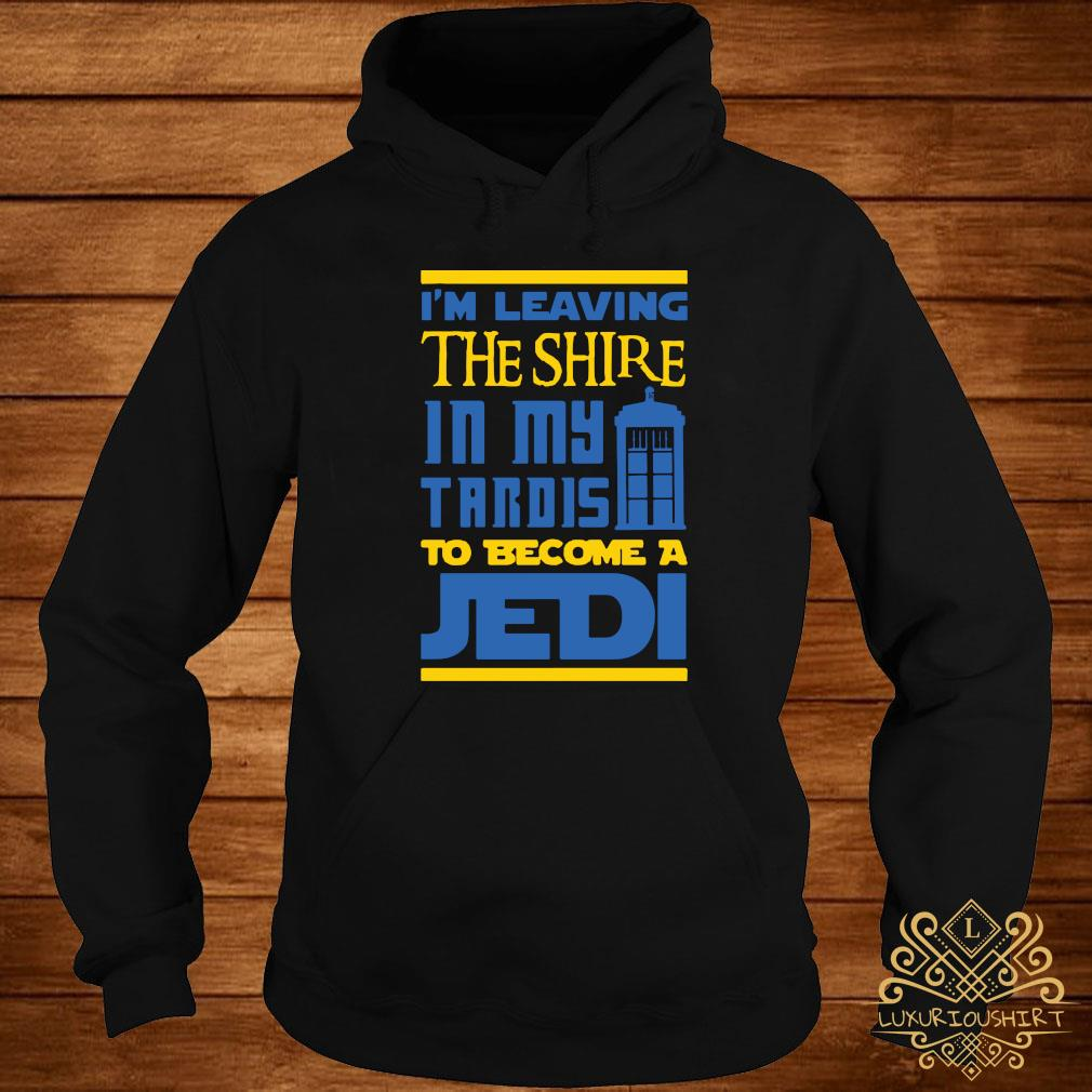 Im Leaving The Shire In My Tardis To Become A Jedi Shirt hoodie