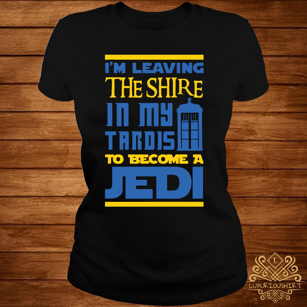 Im Leaving The Shire In My Tardis To Become A Jedi Shirt ladies-tee