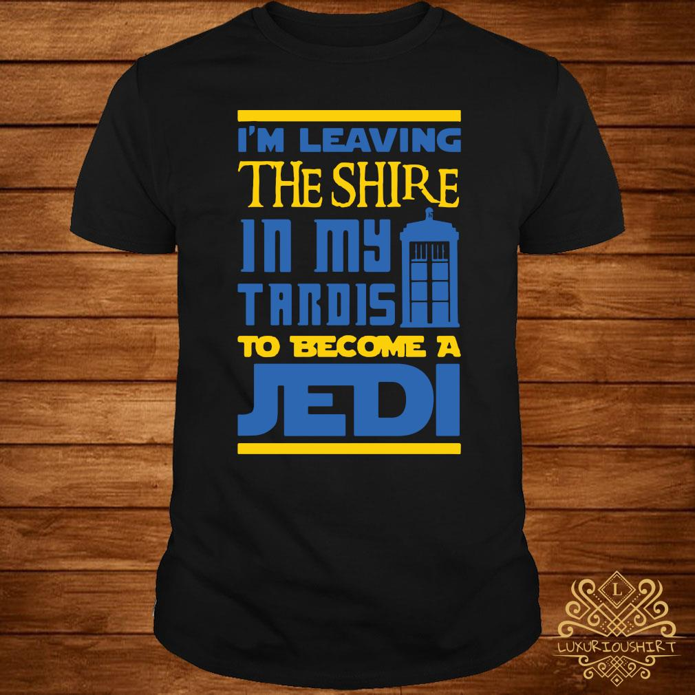 Im Leaving The Shire In My Tardis To Become A Jedi Shirt