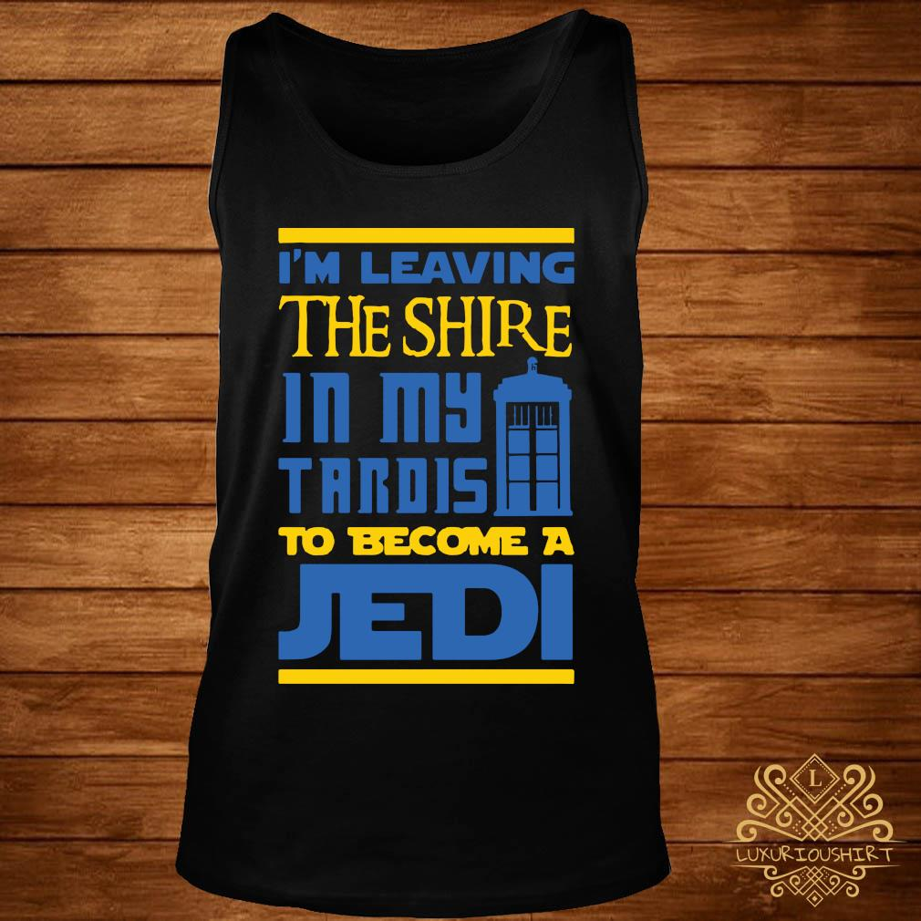 Im Leaving The Shire In My Tardis To Become A Jedi Shirt tank-top