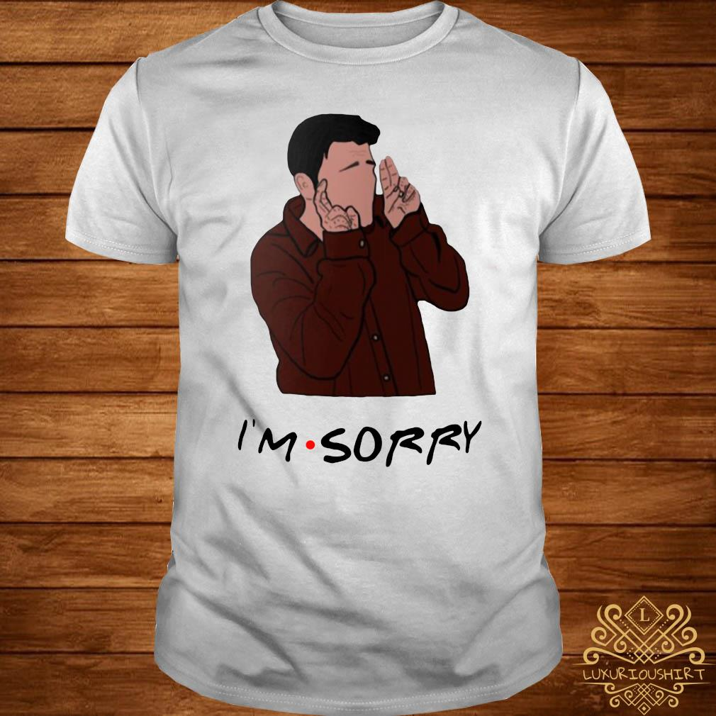 Joey I'm Sorry Shirt