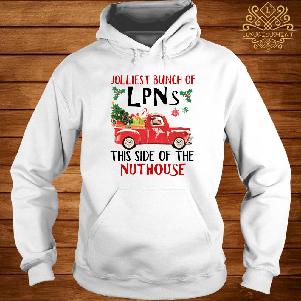 Jolliest Bunch Of LPNS This Side Of The Nuthouse Shirt hoodie