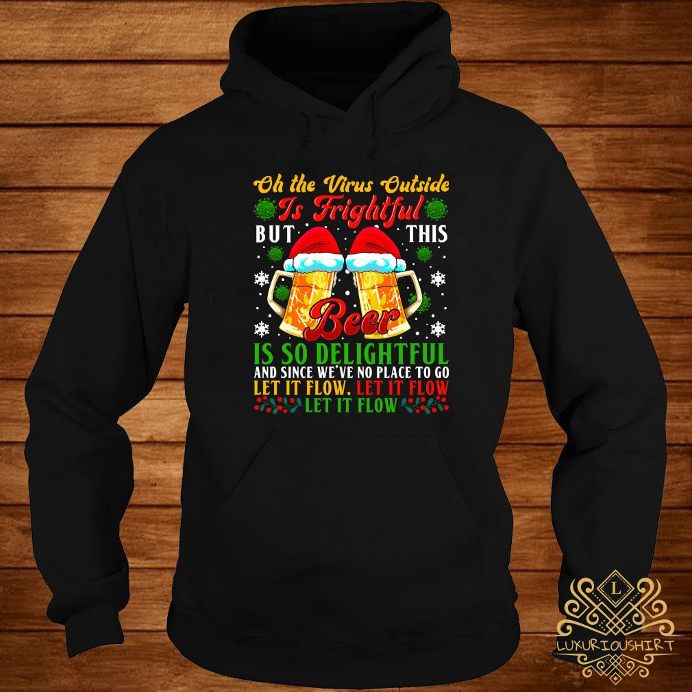 Oh The Virus Outside Is Frightful But This Beer Is So Delightful And Since We've No Place To Go Let It Flow Shirt hoodie