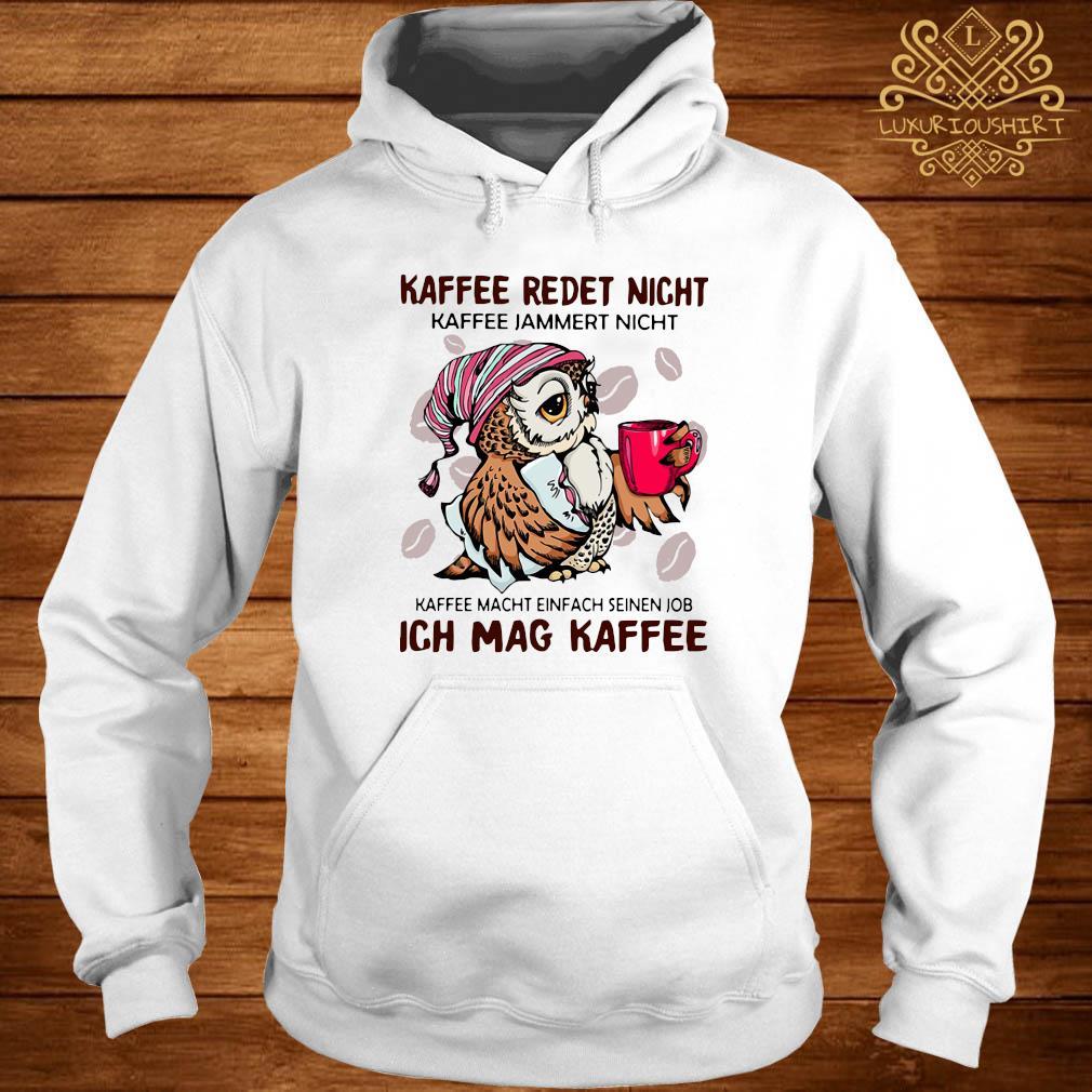 Owl Kaffee Redet Nicht Kaffee Jammert Nicht Kaffee Macht Einfach Seinen Job Ich Mag Kaffee Shirt hoodie