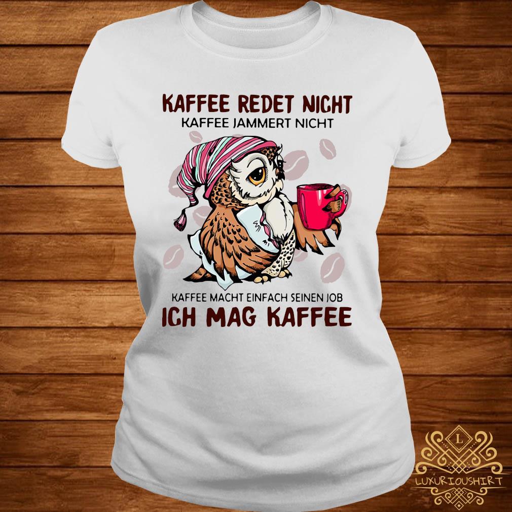 Owl Kaffee Redet Nicht Kaffee Jammert Nicht Kaffee Macht Einfach Seinen Job Ich Mag Kaffee Shirt ladies-tee